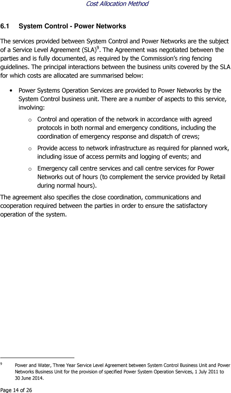 The principal interactions between the business units covered by the SLA for which costs are allocated are summarised below: Power Systems Operation Services are provided to Power Networks by the