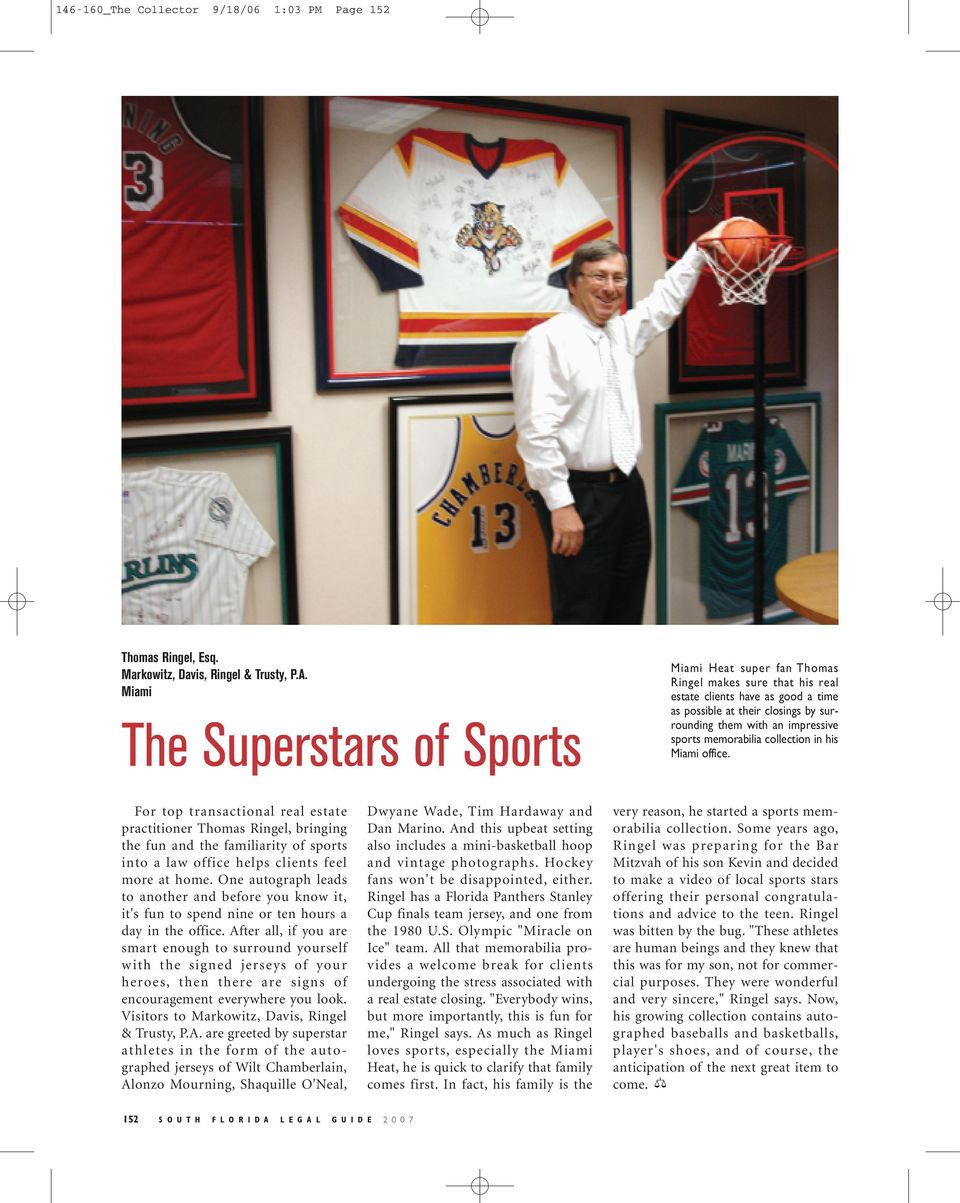 memorabilia collection in his office. For top transactional real estate practitioner Thomas Ringel, bringing the fun and the familiarity of sports into a law office helps clients feel more at home.