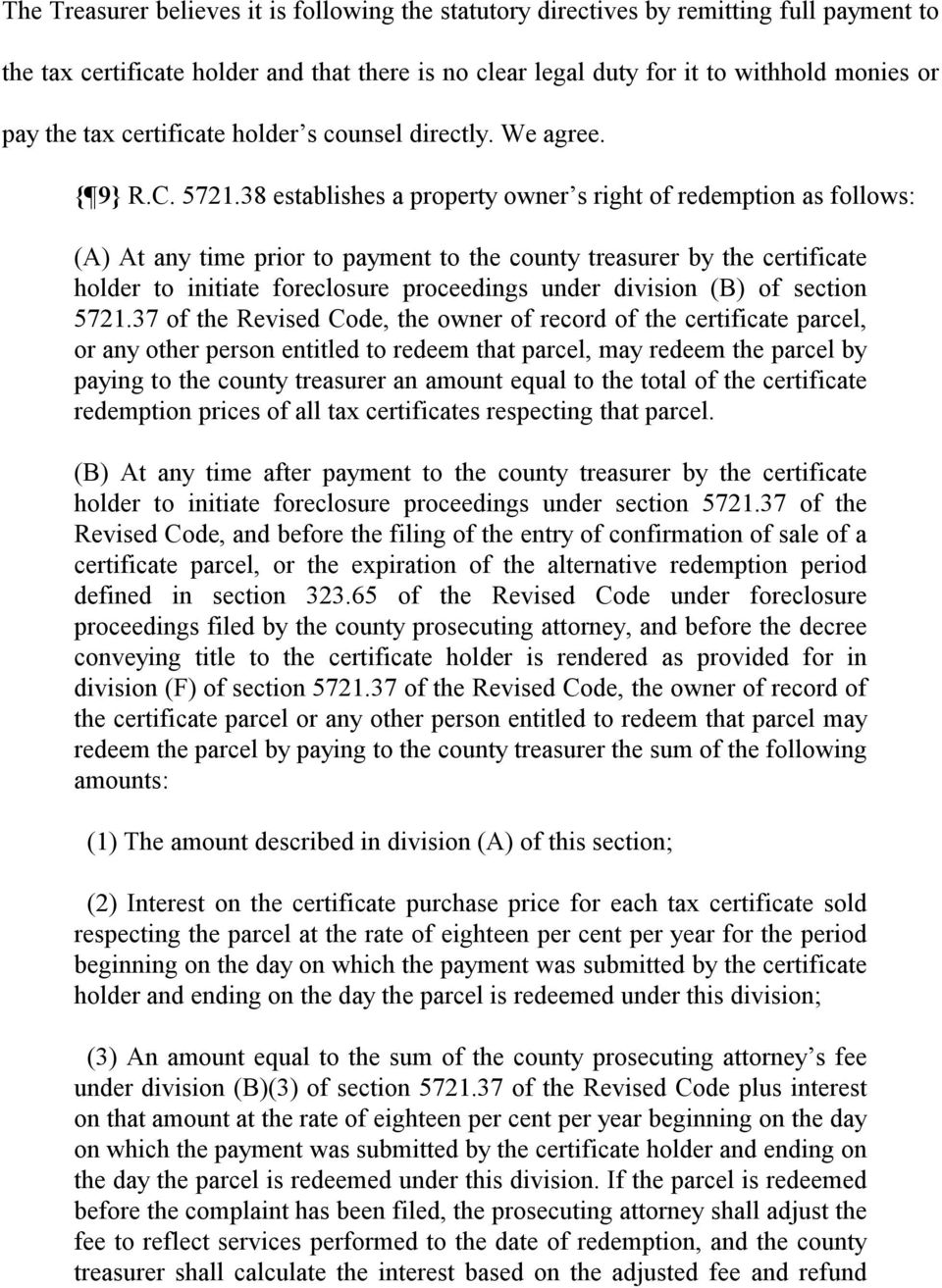 38 establishes a property owner s right of redemption as follows: (A) At any time prior to payment to the county treasurer by the certificate holder to initiate foreclosure proceedings under division