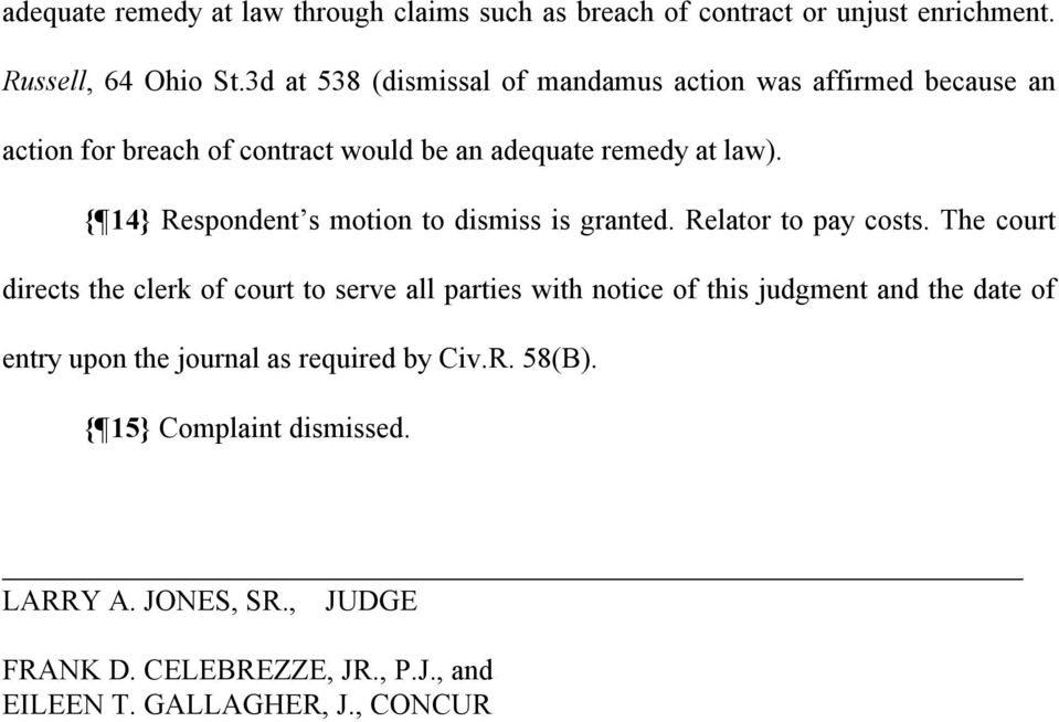 { 14} Respondent s motion to dismiss is granted. Relator to pay costs.