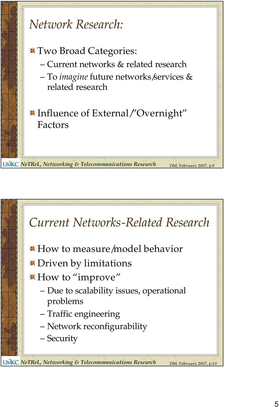 9 Current Networks-Related Research How to measure/model behavior Driven by limitations How to improve