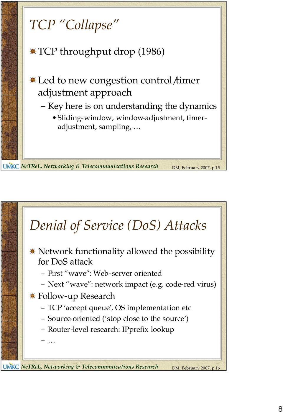 15 Denial of Service (DoS) Attacks Network functionality allowed the possibility for DoS attack First wave : Web-server oriented Next wave :