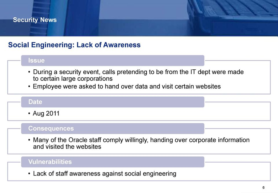 certain websites Date Aug 2011 Consequences Many of the Oracle staff comply willingly, handing over