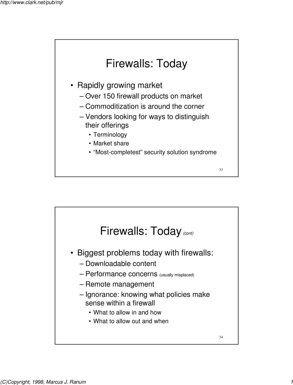 Biggest problems today with firewalls: Downloadable content Performance concerns (usually misplaced) Remote management Ignorance: