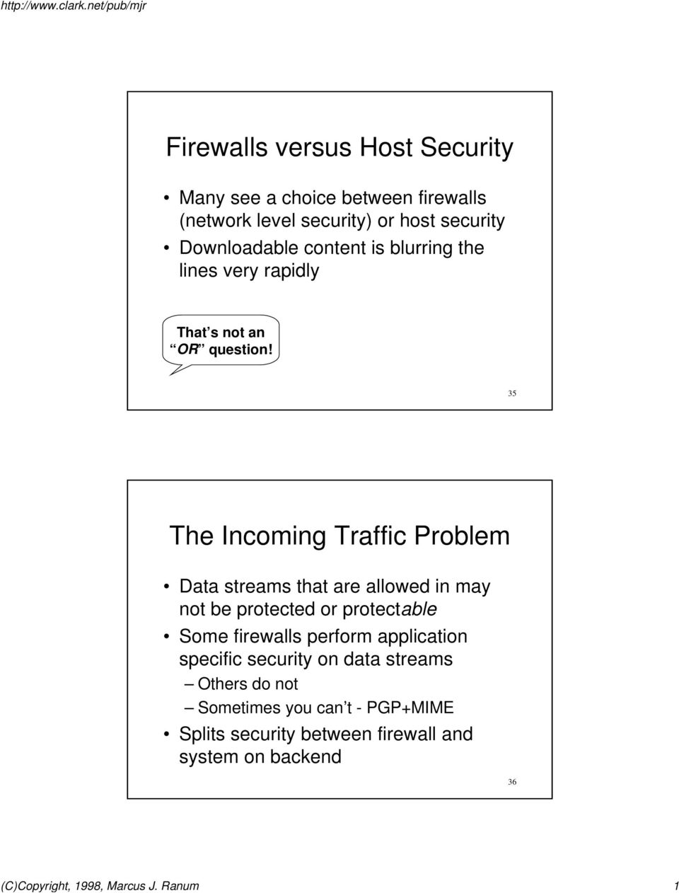 35 The Incoming Traffic Problem Data streams that are allowed in may not be protected or protectable Some firewalls perform