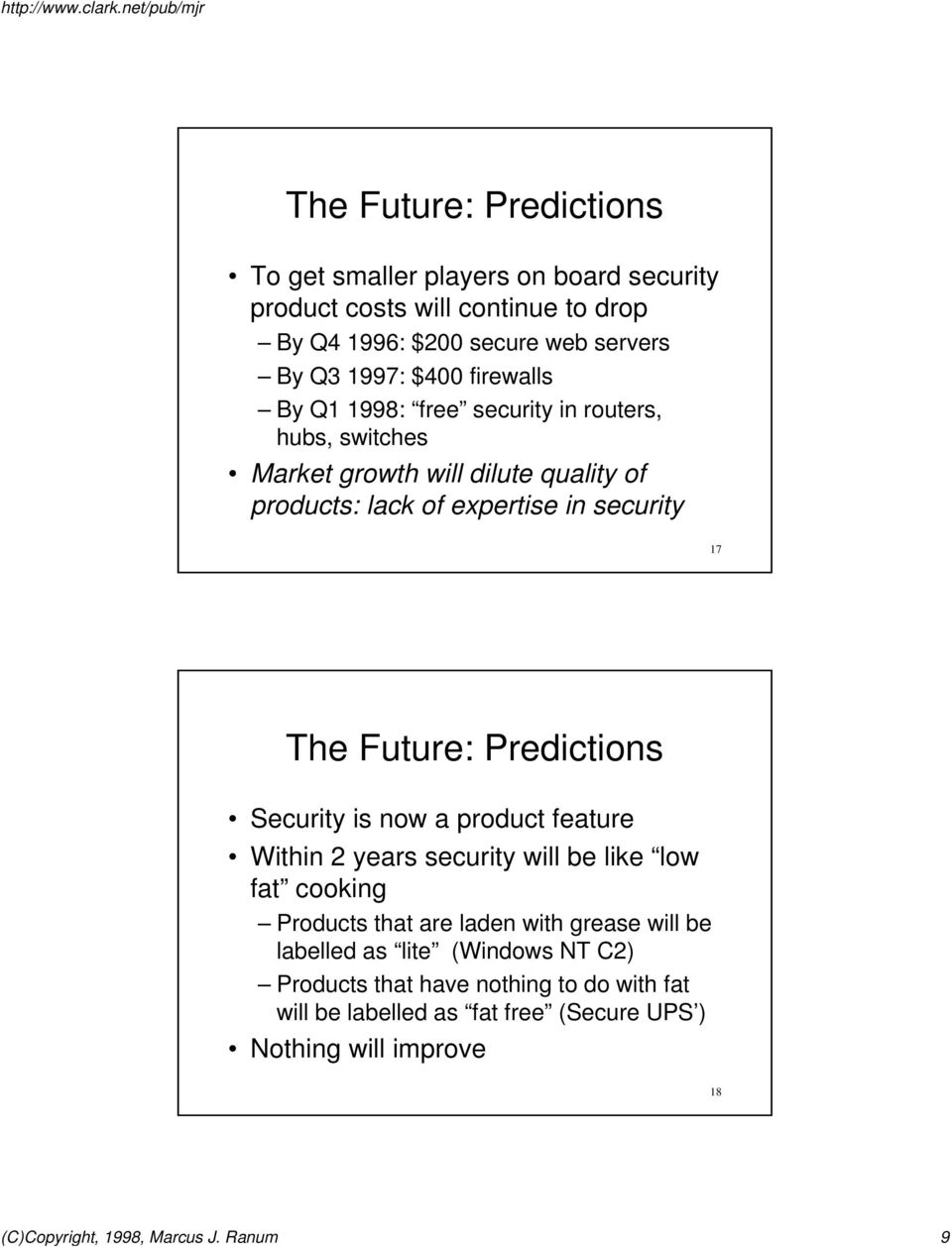 Predictions Security is now a product feature Within 2 years security will be like low fat cooking Products that are laden with grease will be labelled as