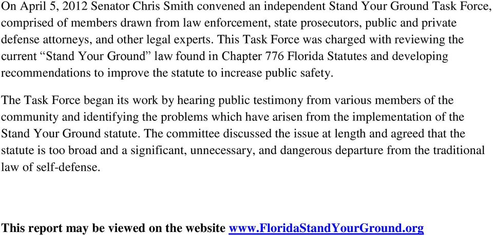 This Task Force was charged with reviewing the current Stand Your Ground law found in Chapter 776 Florida Statutes and developing recommendations to improve the statute to increase public safety.