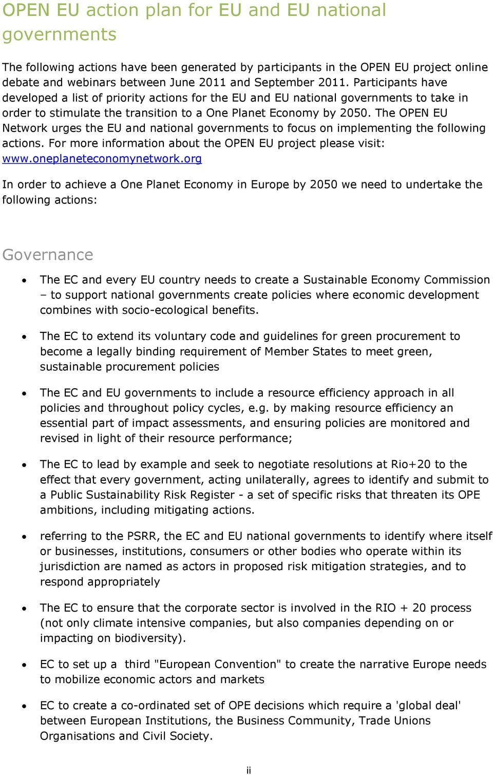 The OPEN EU Network urges the EU and national governments to focus on implementing the following actions. For more information about the OPEN EU project please visit: www.oneplaneteconomynetwork.