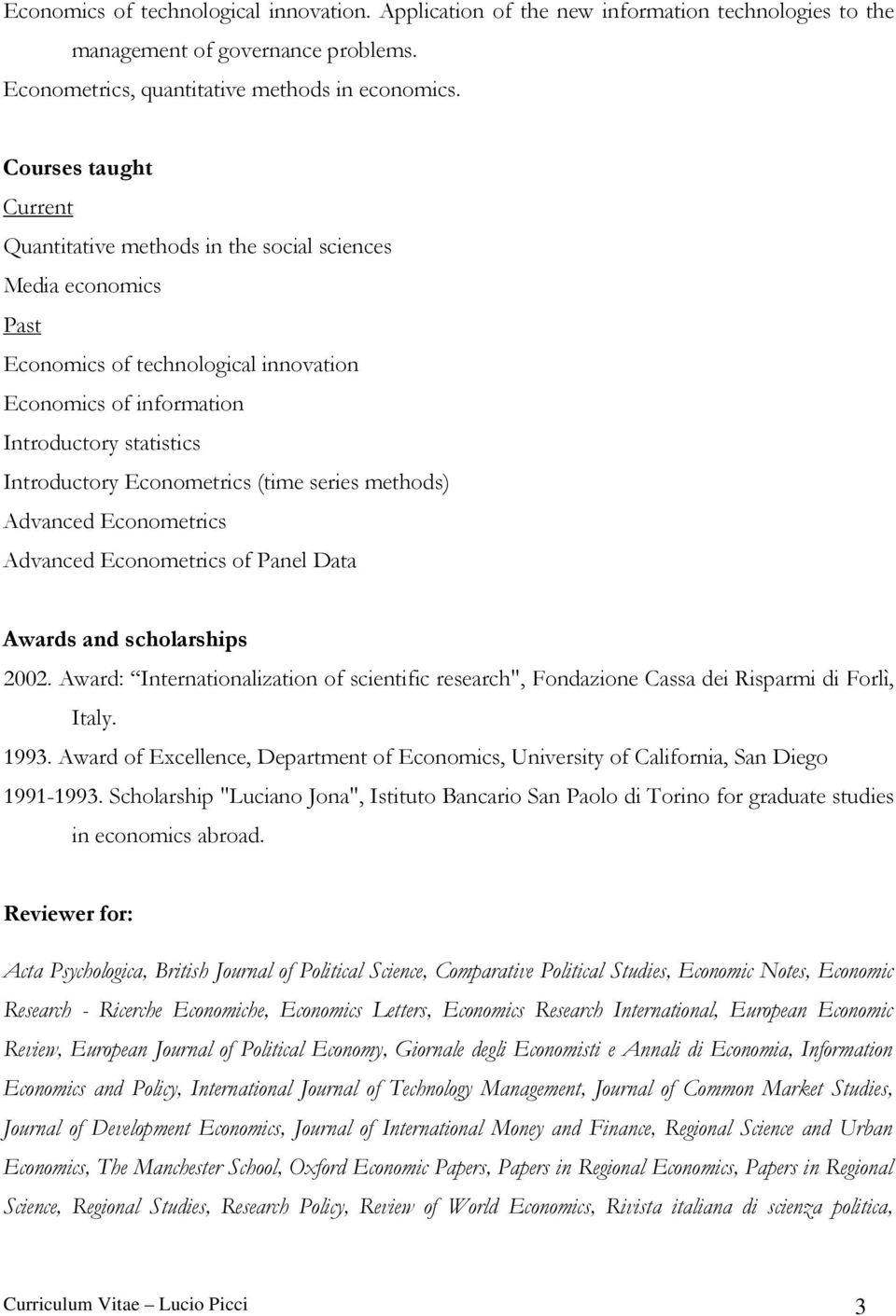Econometrics (time series methods) Advanced Econometrics Advanced Econometrics of Panel Data Awards and scholarships 2002.