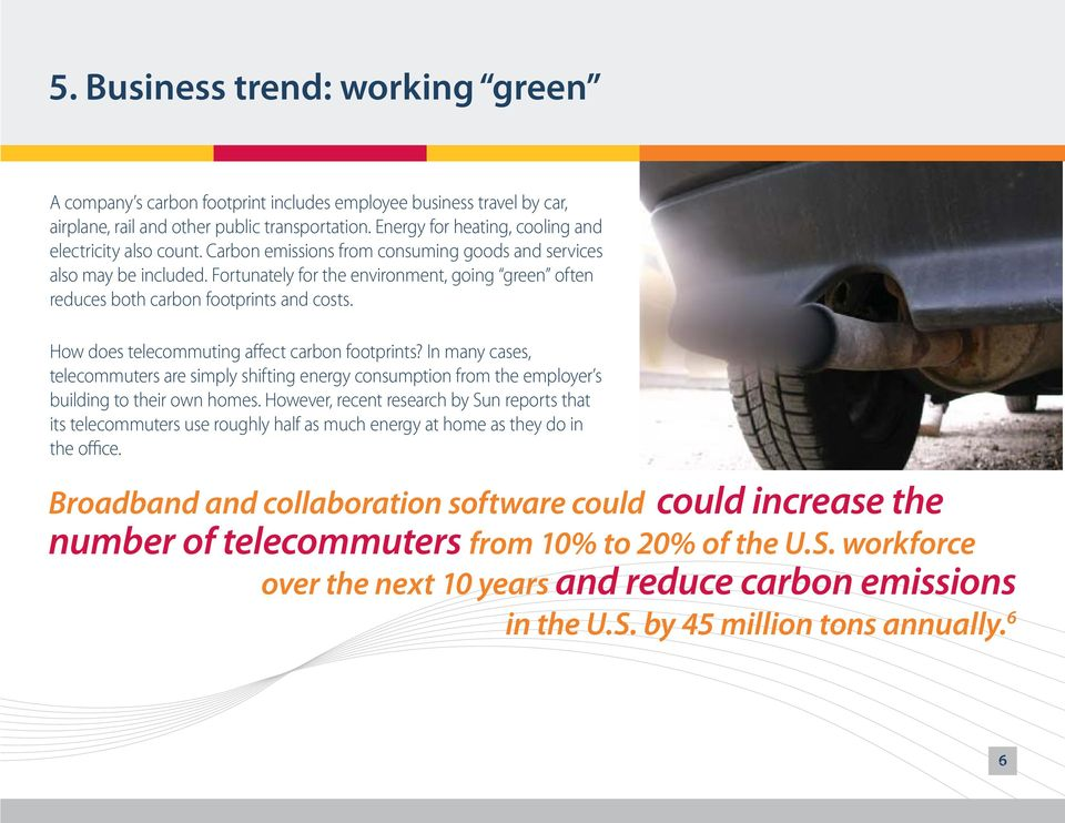 Fortunately for the environment, going green often reduces both carbon footprints and costs. How does telecommuting affect carbon footprints?