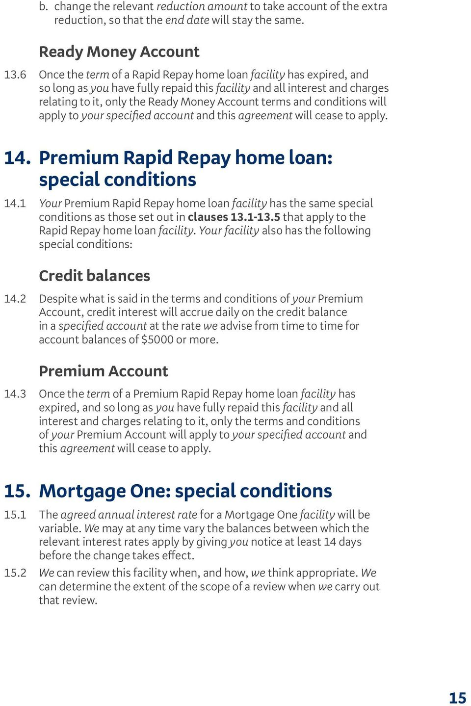 conditions will apply to your specified account and this agreement will cease to apply. 14. Premium Rapid Repay home loan: special conditions 14.