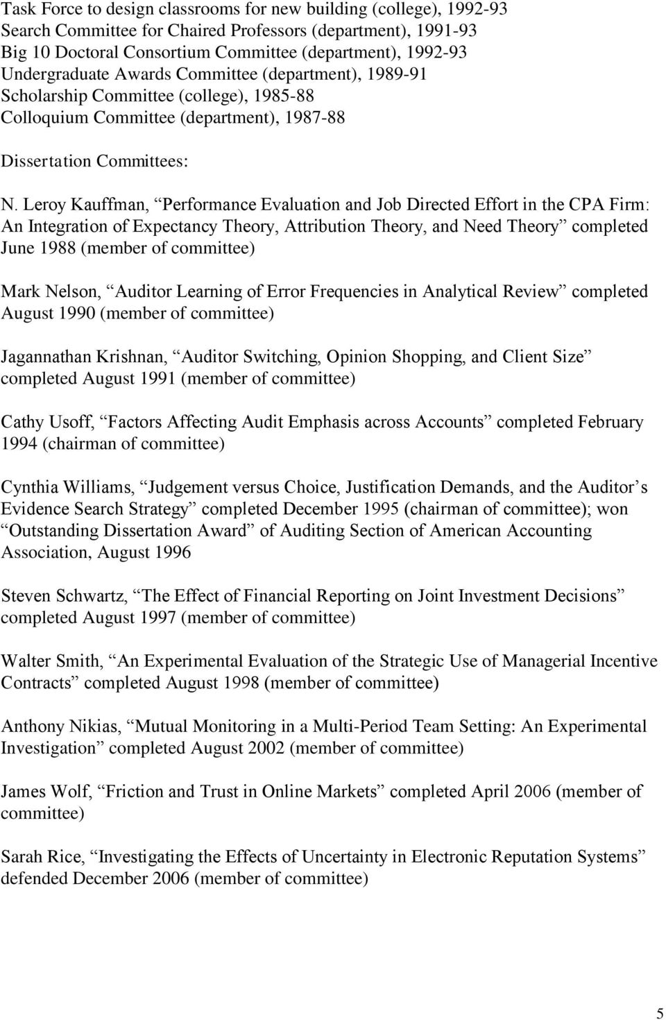 Leroy Kauffman, Performance Evaluation and Job Directed Effort in the CPA Firm: An Integration of Expectancy Theory, Attribution Theory, and Need Theory completed June 1988 (member of committee) Mark