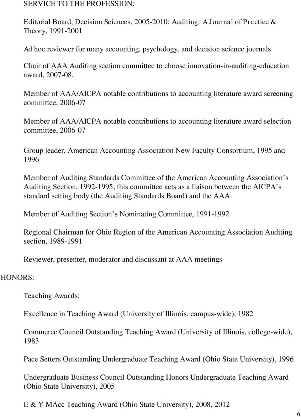 Member of AAA/AICPA notable contributions to accounting literature award screening committee, 2006-07 Member of AAA/AICPA notable contributions to accounting literature award selection committee,