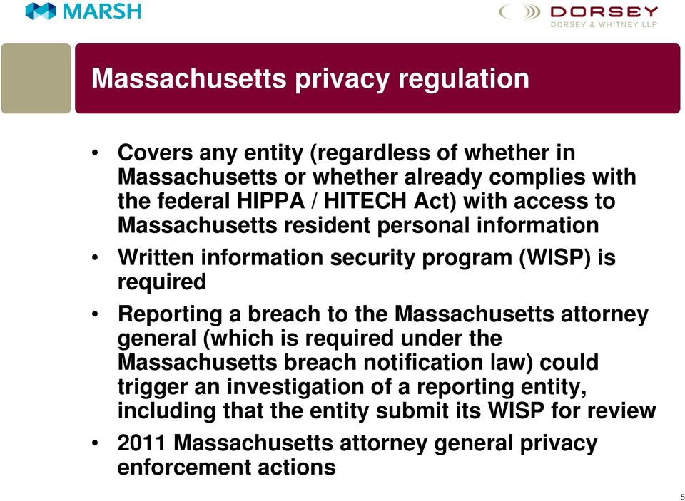 breach to the Massachusetts attorney general (which is required under the Massachusetts breach notification law) could trigger an