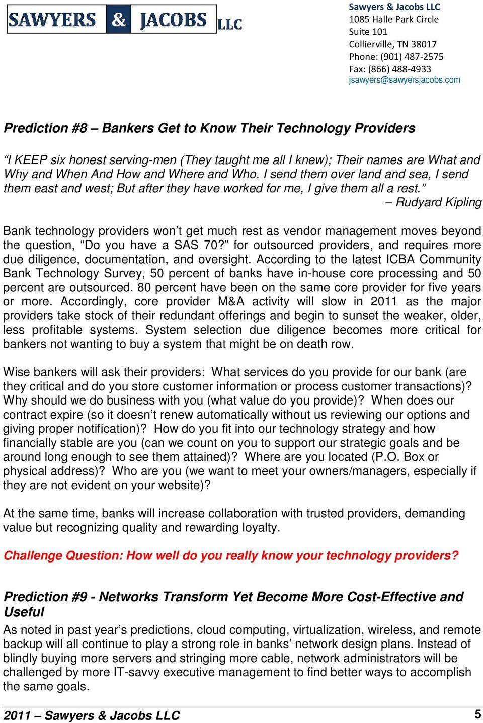 Rudyard Kipling Bank technology providers won t get much rest as vendor management moves beyond the question, Do you have a SAS 70?