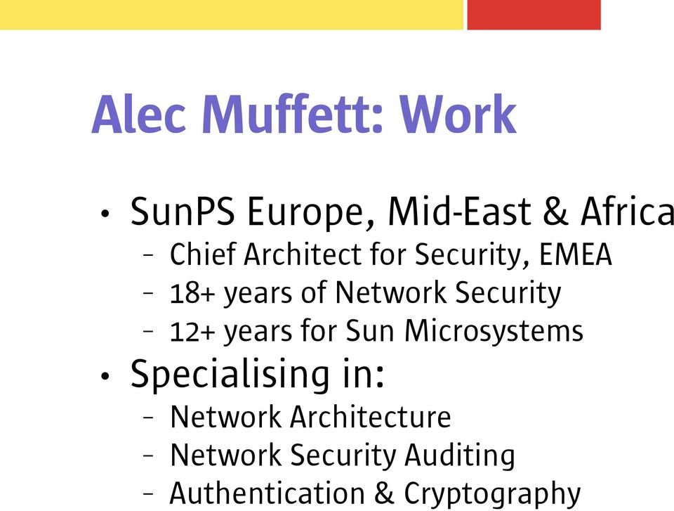 12+ years for Sun Microsystems Specialising in: Network