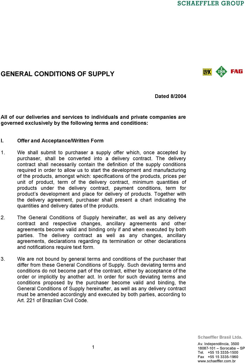 The delivery contract shall necessarily contain the definition of the supply conditions required in order to allow us to start the development and manufacturing of the products, amongst which: