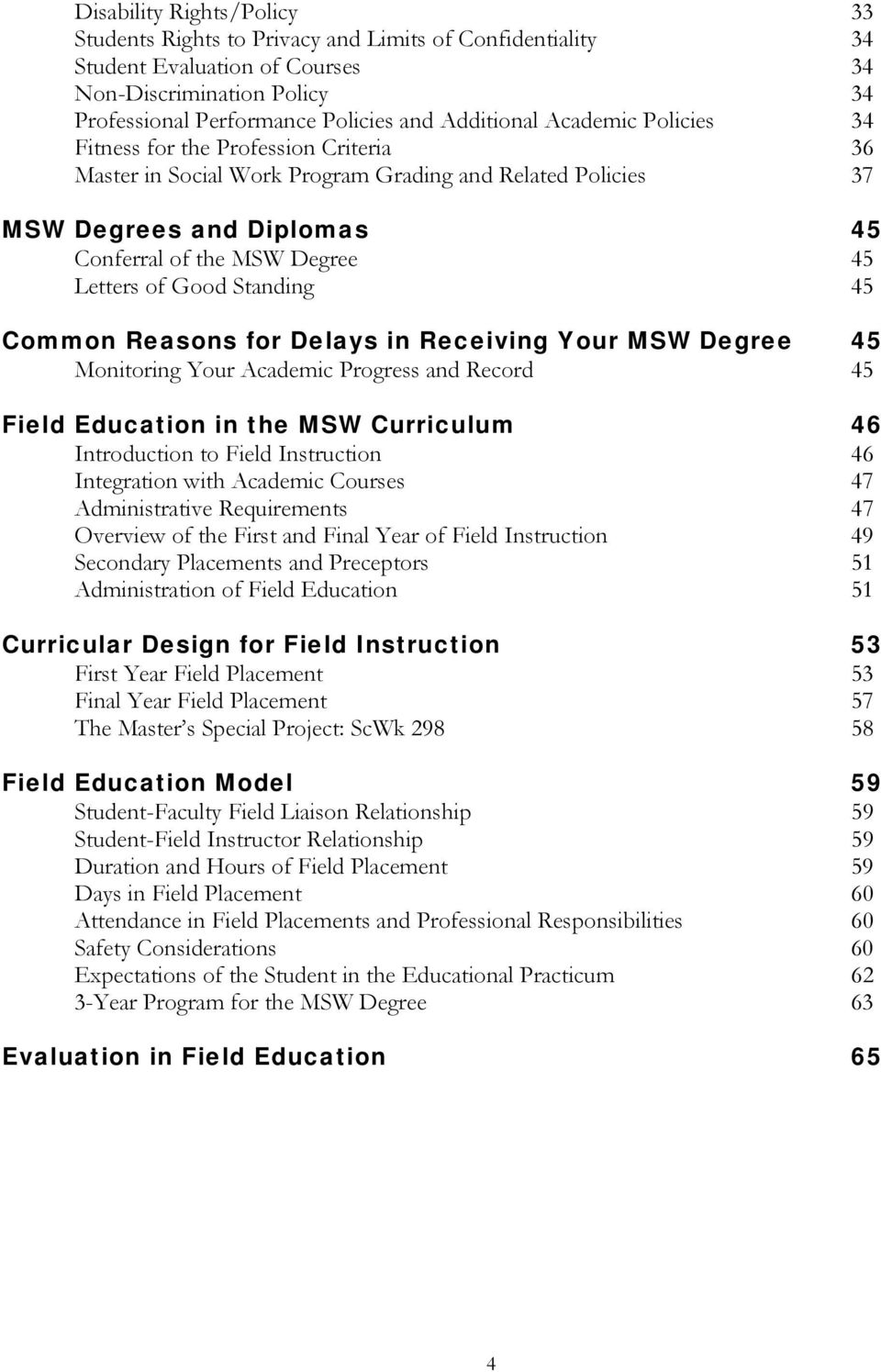 Standing 45 Common Reasons for Delays in Receiving Your MSW Degree 45 Monitoring Your Academic Progress and Record 45 Field Education in the MSW Curriculum 46 Introduction to Field Instruction 46