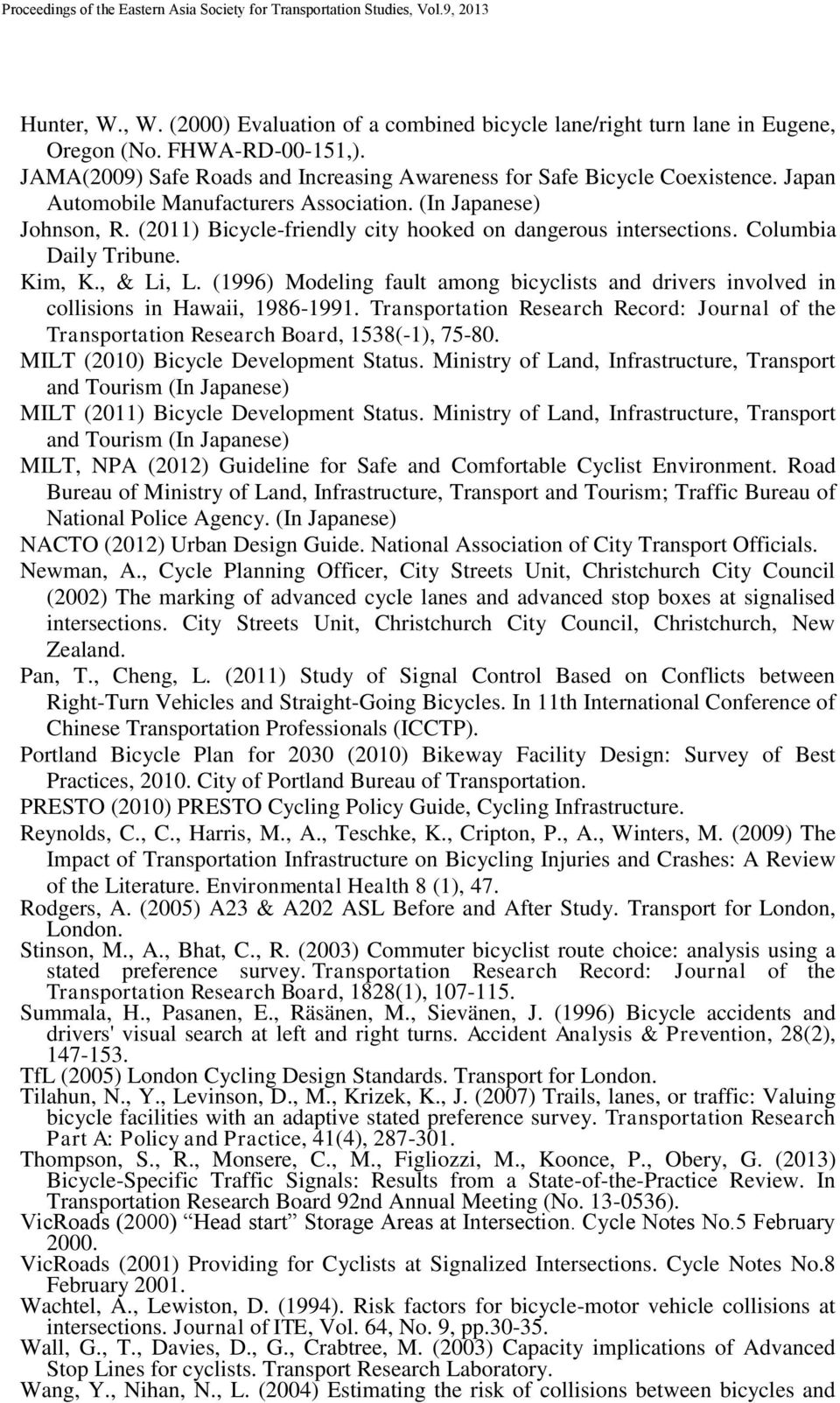 (1996) Modeling fault among bicyclists and drivers involved in collisions in Hawaii, 1986-1991. Transportation Research Record: Journal of the Transportation Research Board, 1538(-1), 75-80.