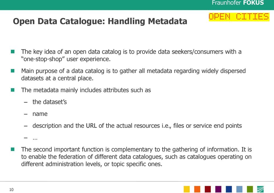 The metadata mainly includes attributes such as the dataset s name description and the URL of the actual resources i.e., files or service end points The second important function is complementary to the gathering of information.