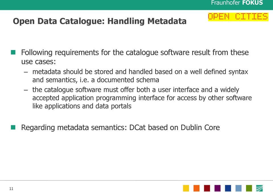 the catalogue software must offer both a user interface and a widely accepted application programming interface for