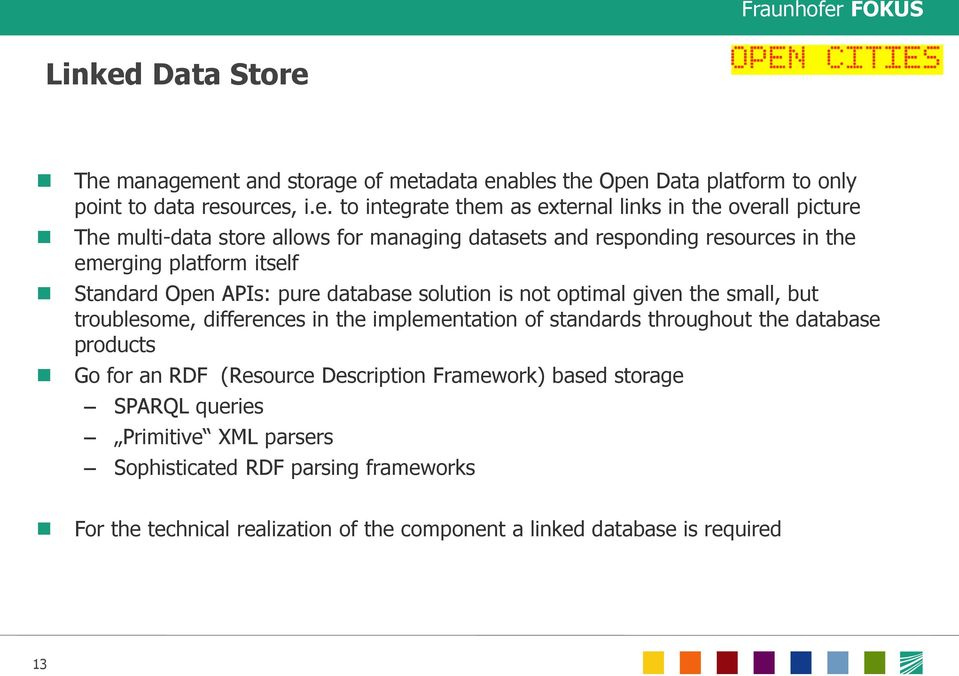 The management and storage of metadata enables the Open Data platform to only point to data resources, i.e. to integrate them as external links in the overall picture