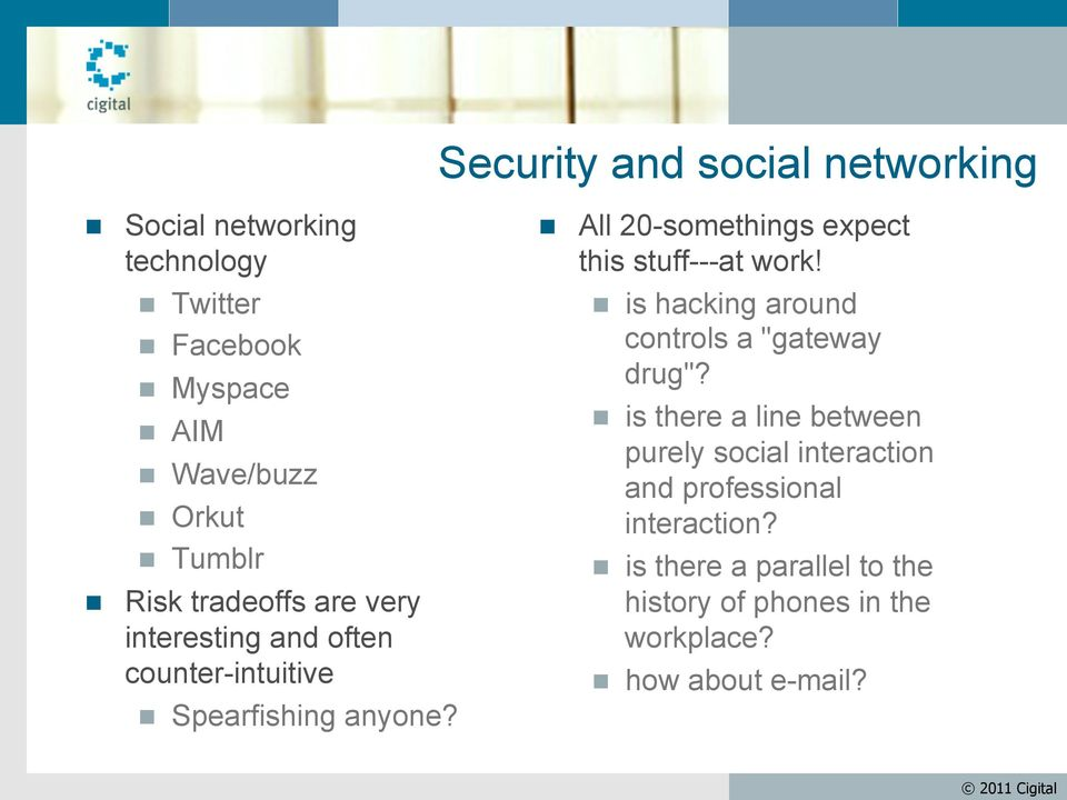 Security and social networking All 20-somethings expect this stuff---at work!