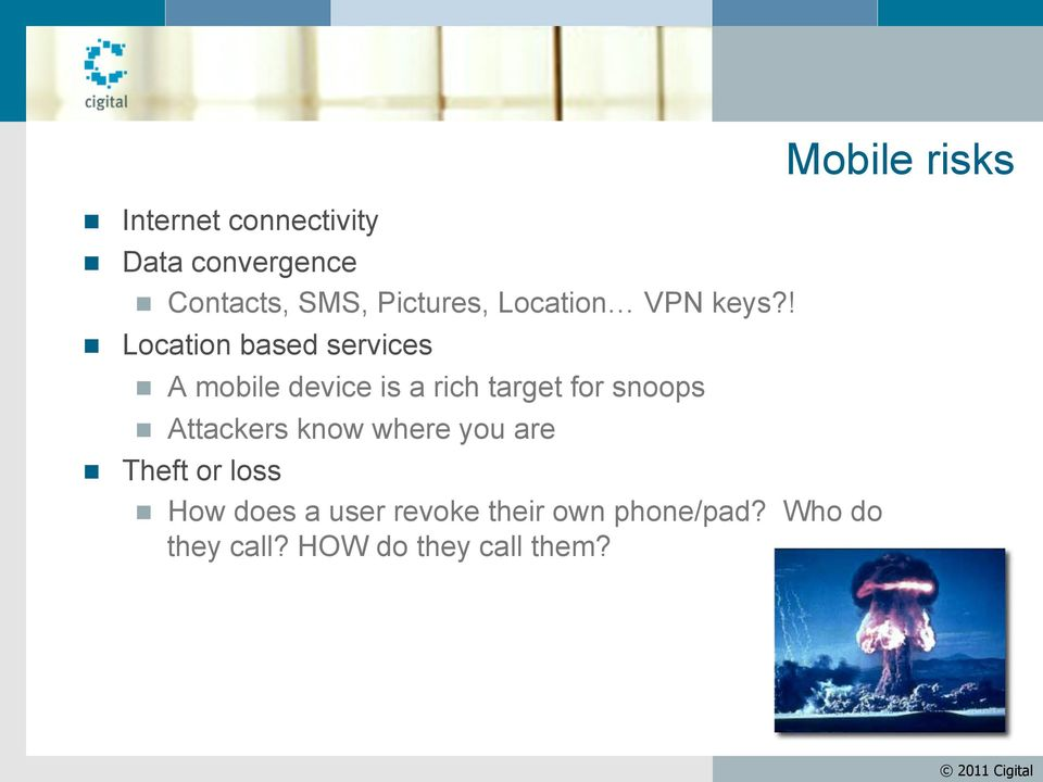 ! Location based services A mobile device is a rich target for snoops