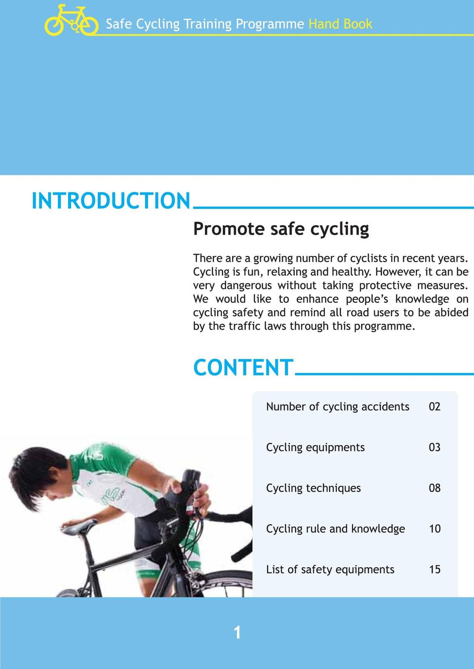 We would like to enhance people's knowledge on cycling safety and remind all road users to be abided by the traffic laws through