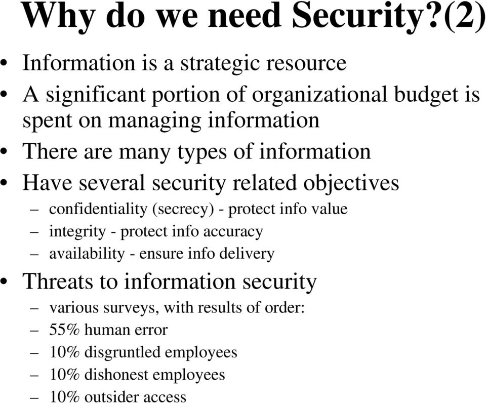 There are many types of information Have several security related objectives confidentiality (secrecy) - protect info value
