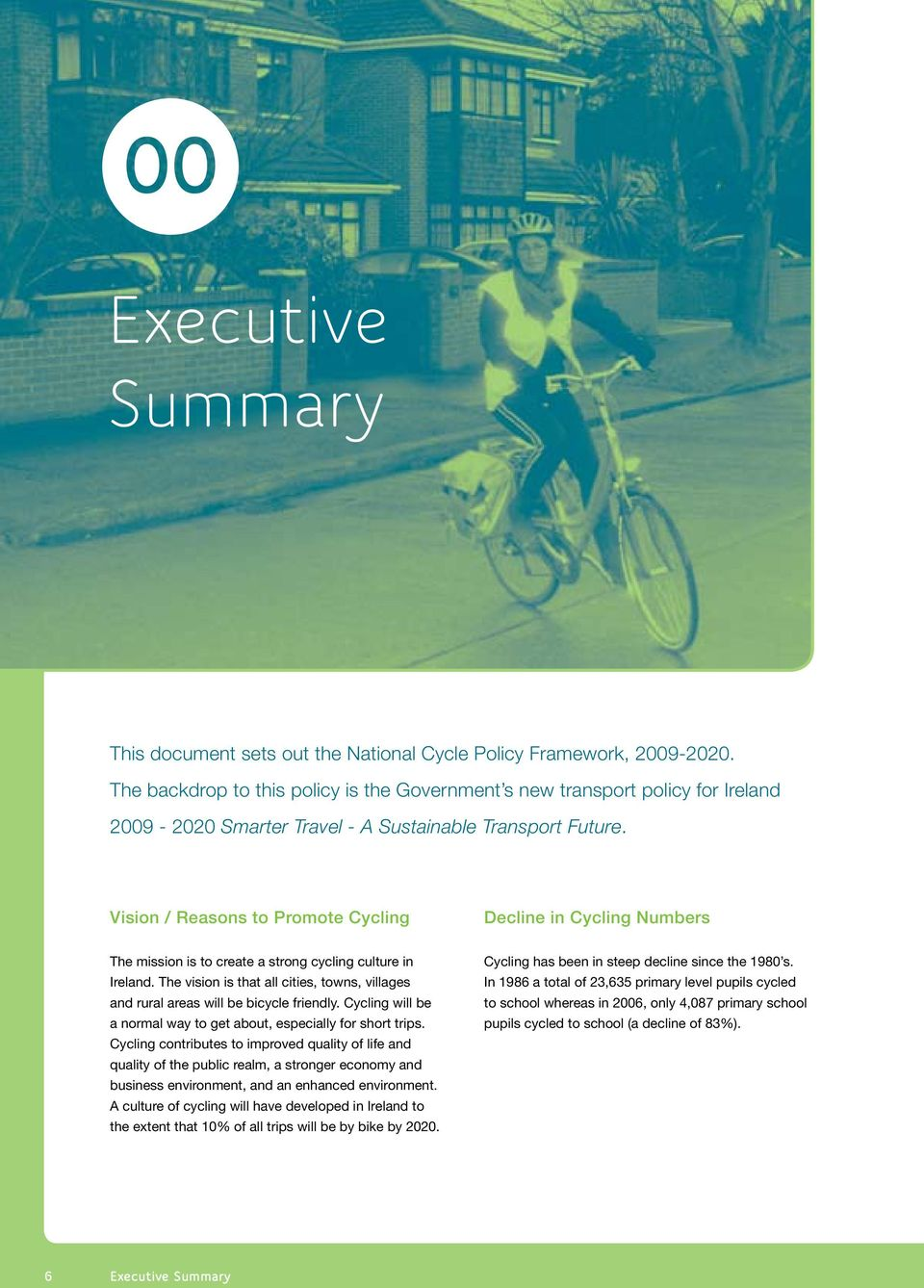 Vision / Reasons to Promote Cycling Decline in Cycling Numbers The mission is to create a strong cycling culture in Ireland.