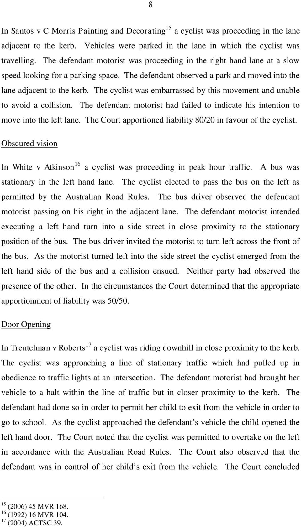 The cyclist was embarrassed by this movement and unable to avoid a collision. The defendant motorist had failed to indicate his intention to move into the left lane.
