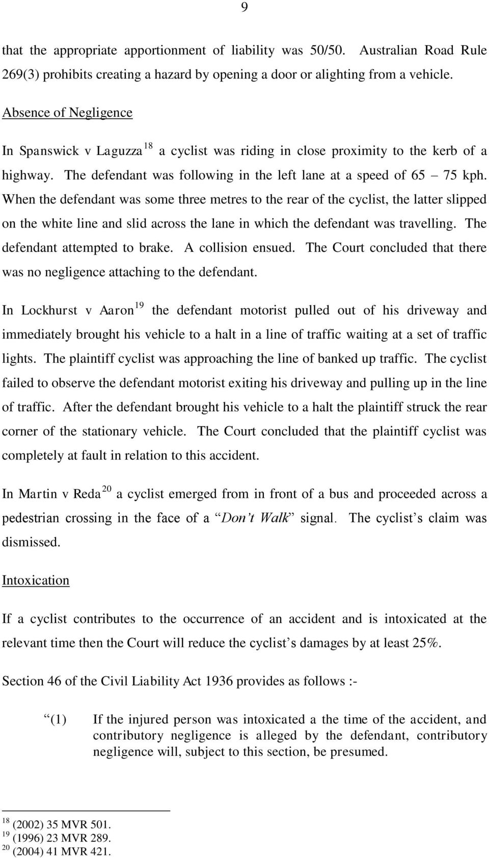 When the defendant was some three metres to the rear of the cyclist, the latter slipped on the white line and slid across the lane in which the defendant was travelling.