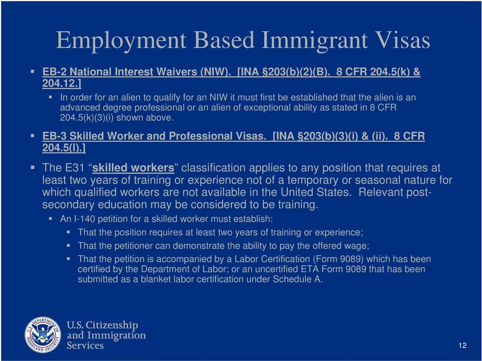 5(k)(3)(i) shown above. EB-3 Skilled Worker and Professional Visas. [INA 203(b)(3)(i) & (ii). 8 CFR 204.5(l).