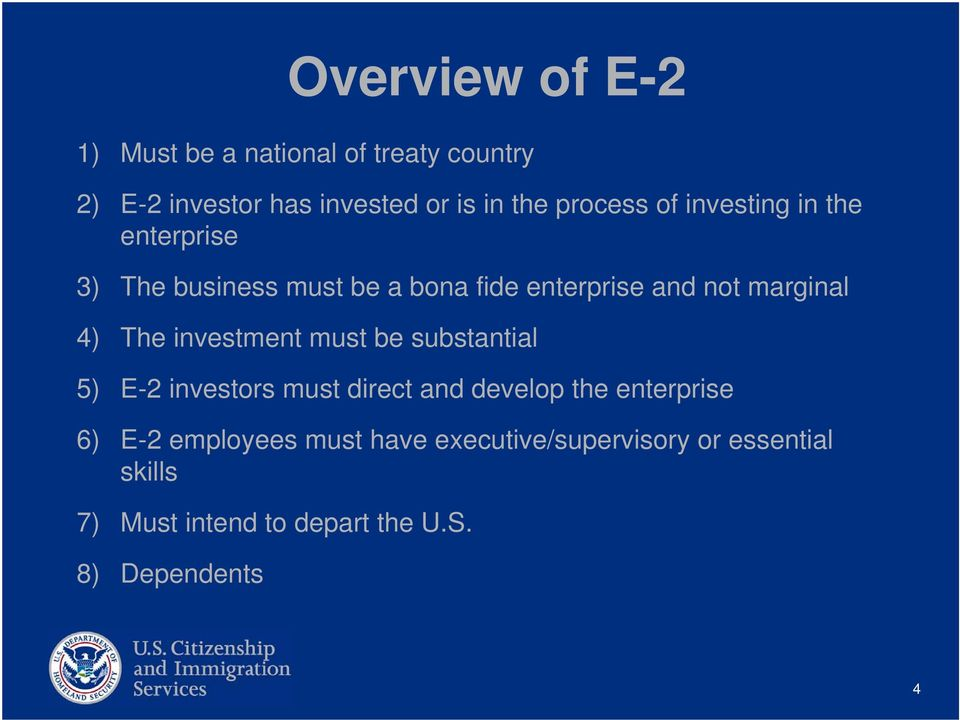 4) The investment must be substantial 5) E-2 investors must direct and develop the enterprise 6) E-2