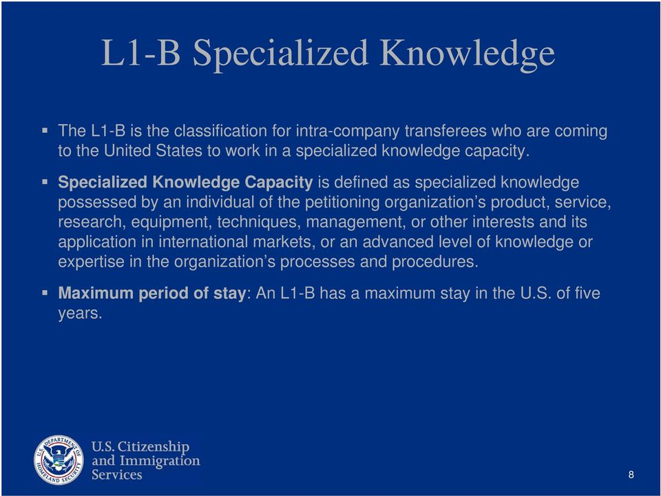 Specialized Knowledge Capacity is defined as specialized knowledge possessed by an individual of the petitioning organization s product, service,