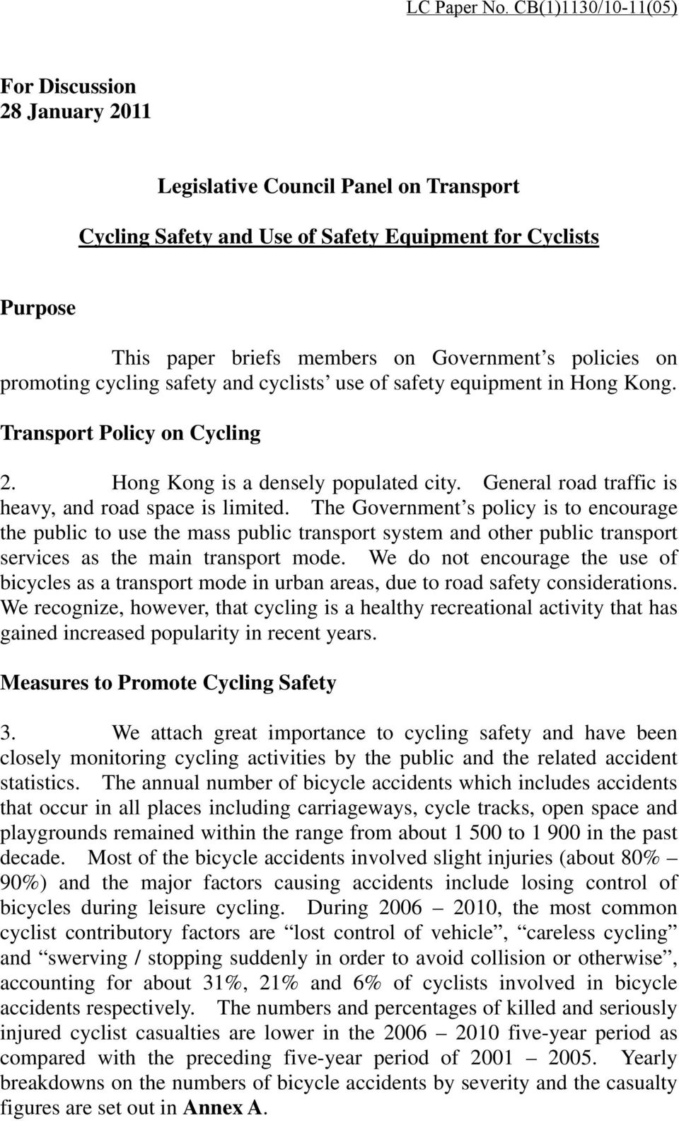 policies on promoting cycling safety and cyclists use of safety equipment in Hong Kong. Transport Policy on Cycling 2. Hong Kong is a densely populated city.