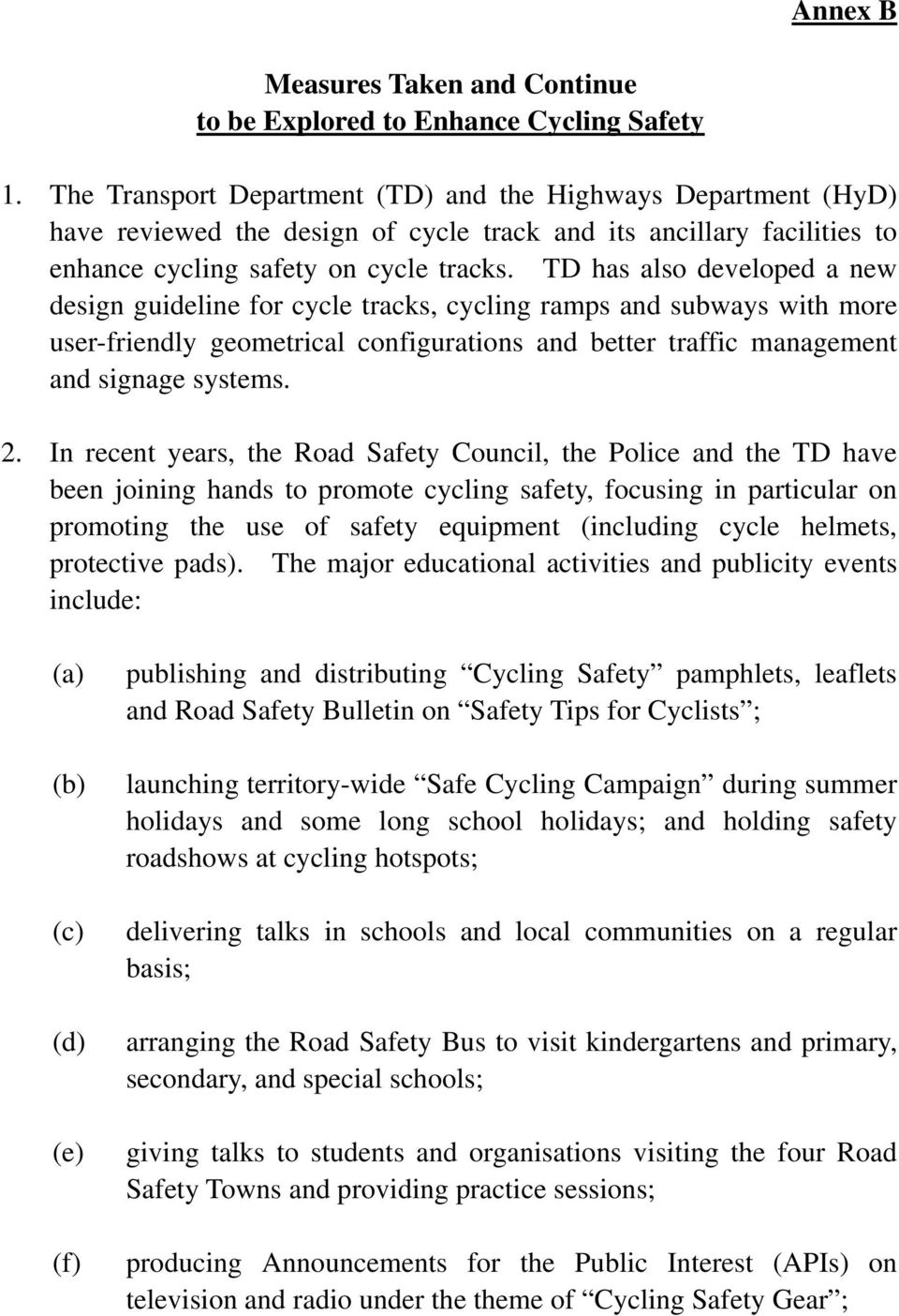 TD has also developed a new design guideline for cycle tracks, cycling ramps and subways with more user-friendly geometrical configurations and better traffic management and signage systems. 2.