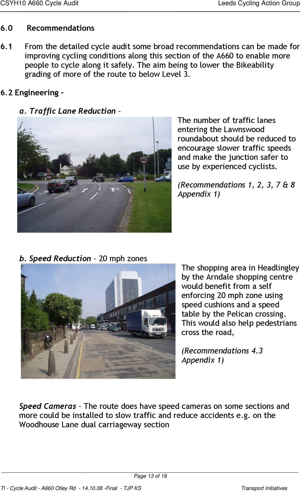 The aim being to lower the Bikeability grading of more of the route to below Level 3. 6.2 Engineering a.