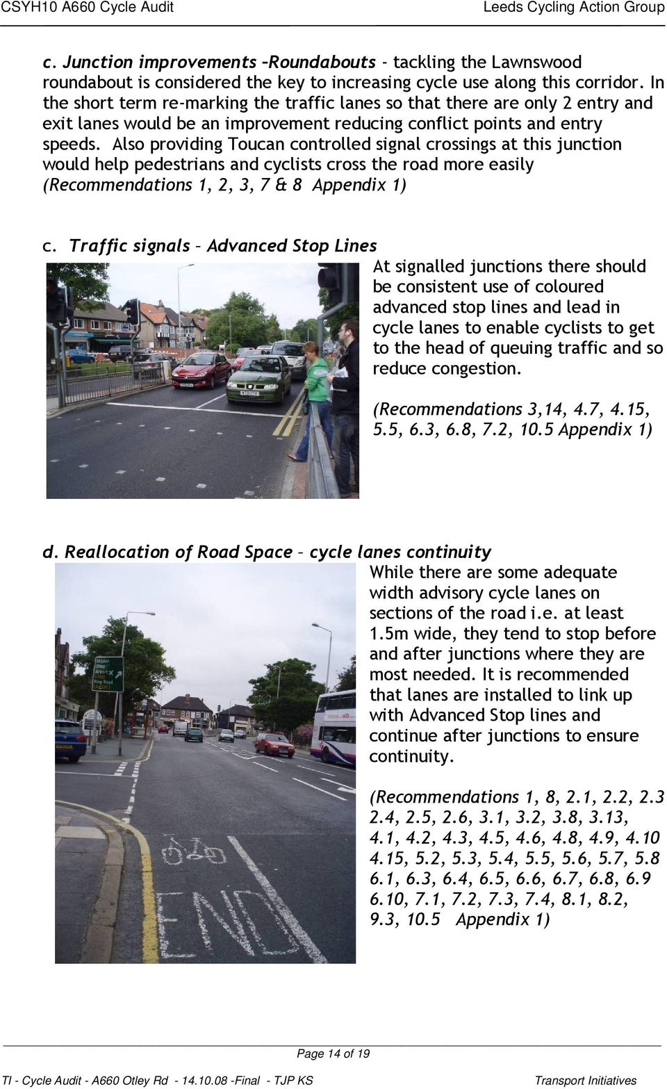 Also providing Toucan controlled signal crossings at this junction would help pedestrians and cyclists cross the road more easily (Recommendations 1, 2, 3, 7 & 8 Appendix 1) c.
