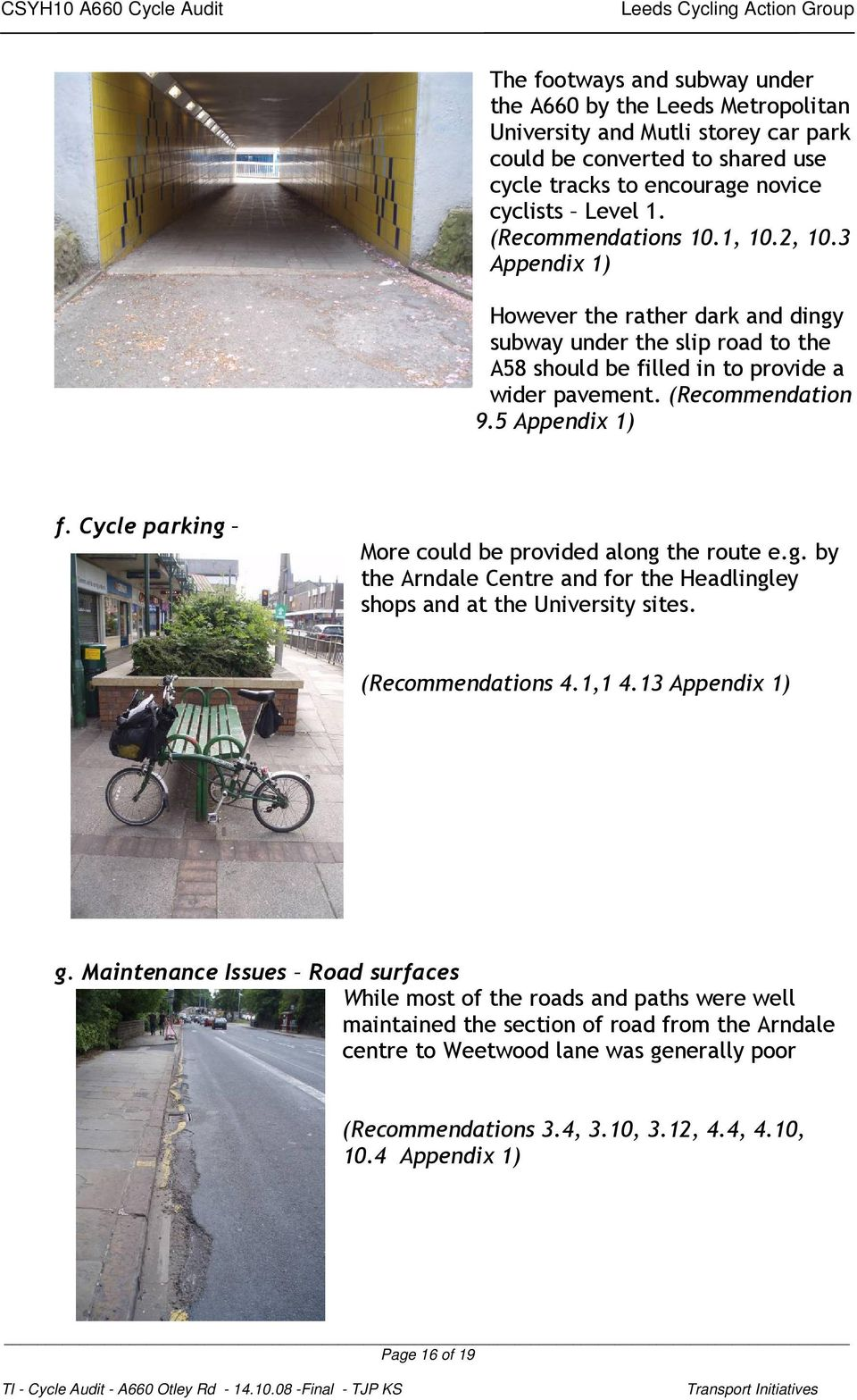 5 Appendix 1) f. Cycle parking More could be provided along the route e.g. by the Arndale Centre and for the Headlingley shops and at the University sites. (Recommendations 4.1,1 4.13 Appendix 1) g.