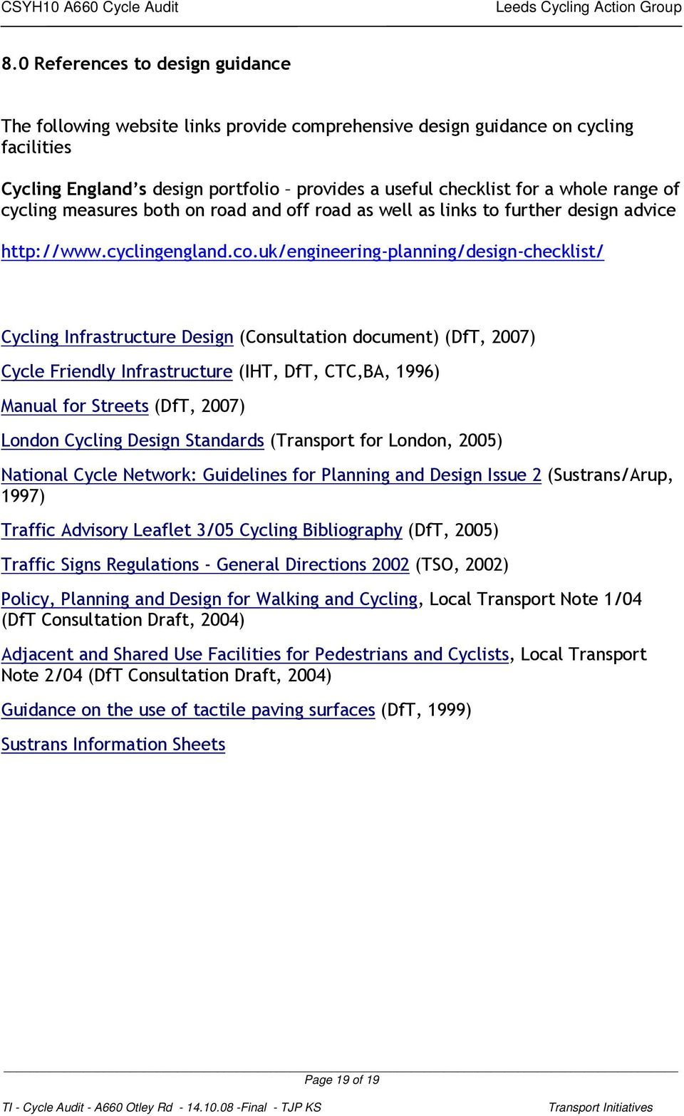 uk/engineering-planning/design-checklist/ Cycling Infrastructure Design (Consultation document) (DfT, 2007) Cycle Friendly Infrastructure (IHT, DfT, CTC,BA, 1996) Manual for Streets (DfT, 2007)