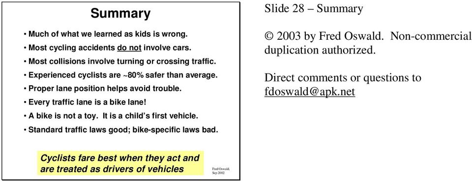 It is a child s first vehicle. Standard traffic laws good; bike-specific laws bad. Slide 28 Summary 2003 by Fred Oswald.