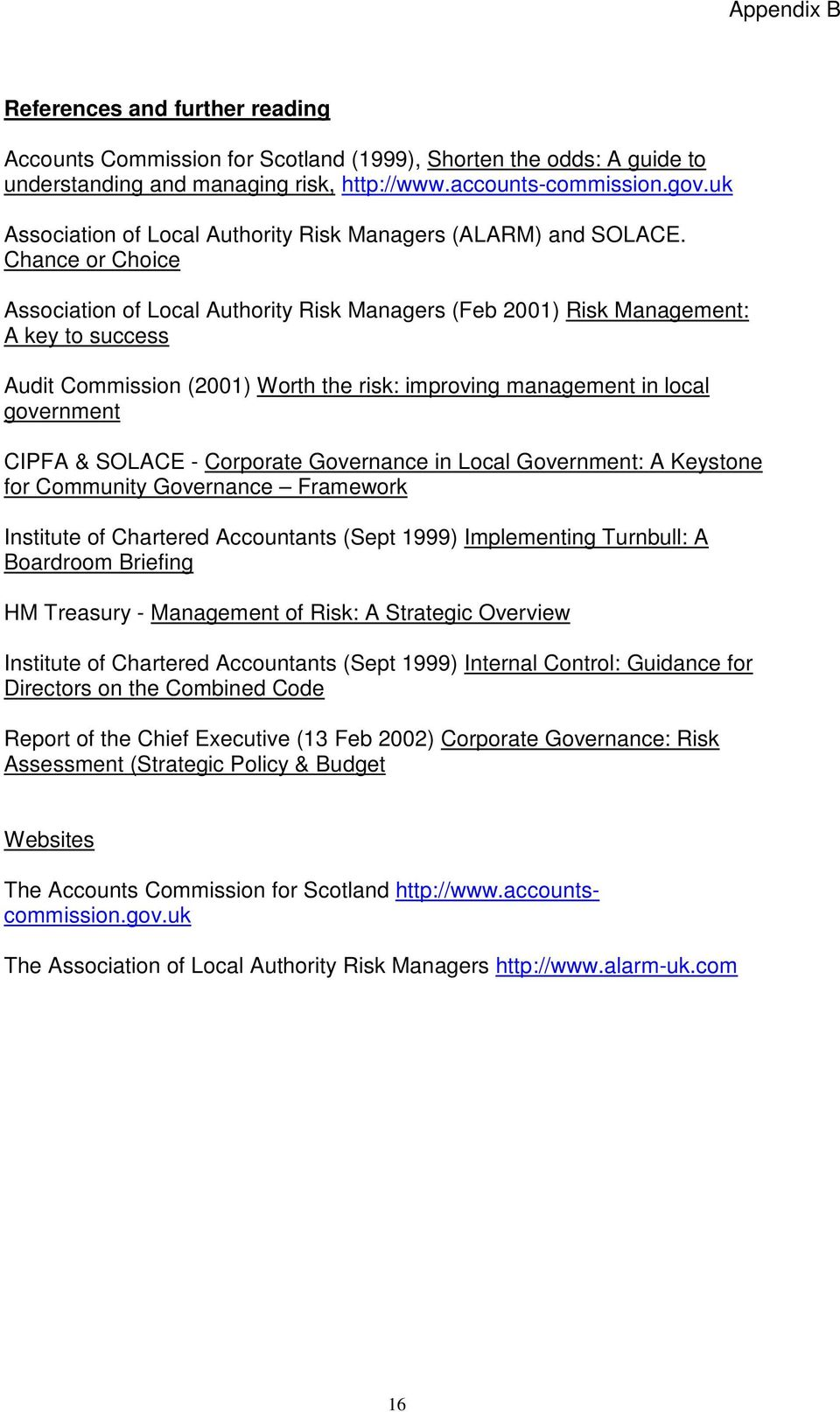 Chance or Choice Association of Local Authority Managers (Feb 2001) Management: A key to success Audit Commission (2001) Worth the risk: improving management in local government CIPFA & SOLACE -