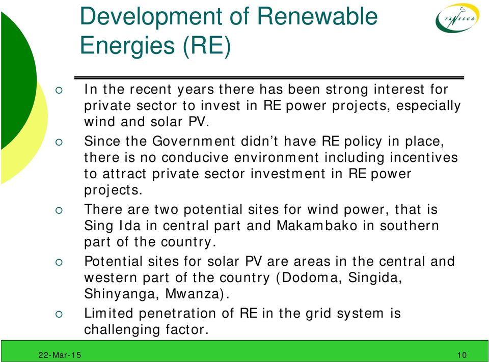 projects. There are two potential sites for wind power, that is Sing Ida in central part and Makambako in southern part of the country.