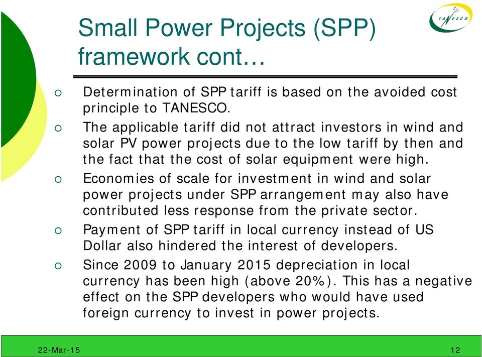 Economies of scale for investment in wind and solar power projects under SPP arrangement may also have contributed less response from the private sector.