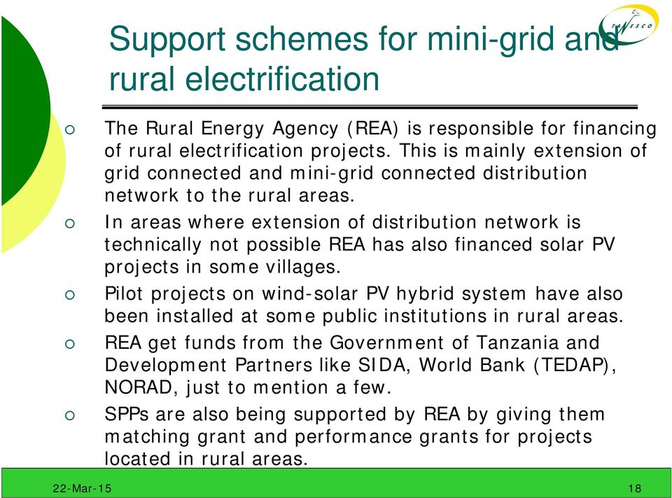 In areas where extension of distribution network is technically not possible REA has also financed solar PV projects in some villages.
