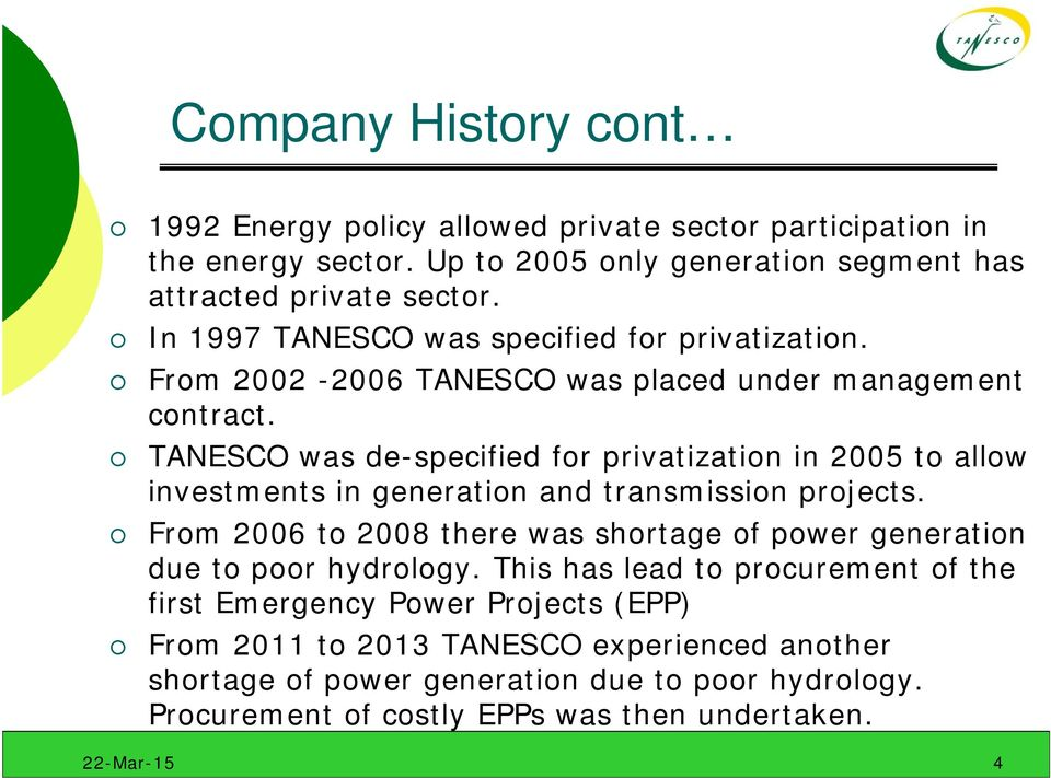 TANESCO was de-specified for privatization in 2005 to allow investments in generation and transmission projects.