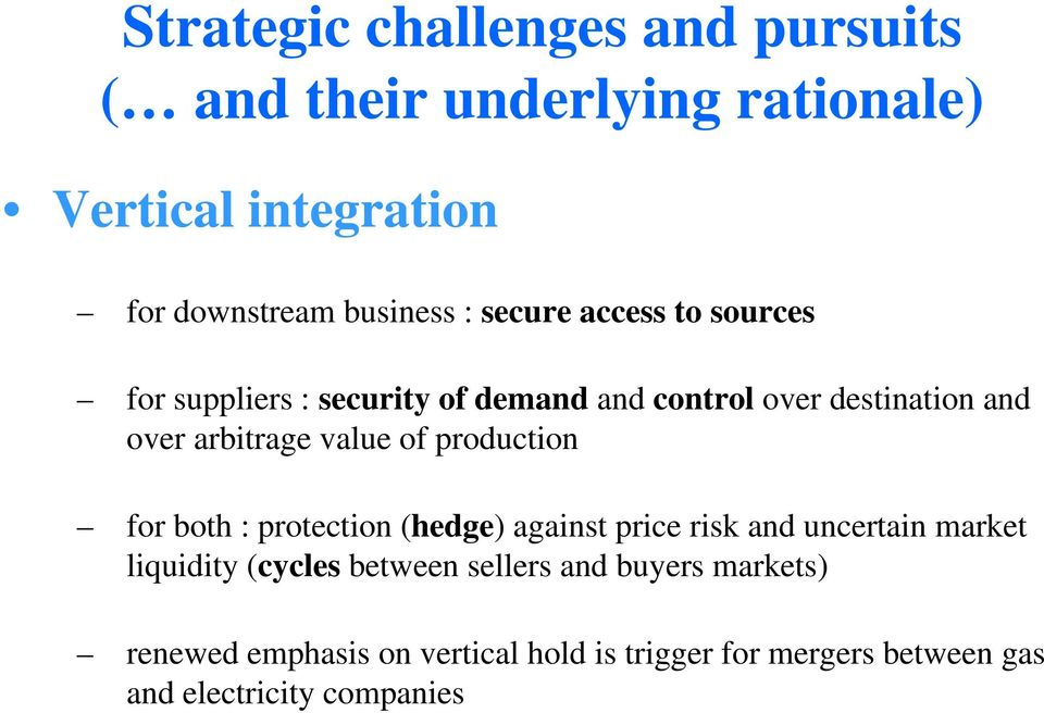 of production for both : protection (hedge) against price risk and uncertain market liquidity (cycles between