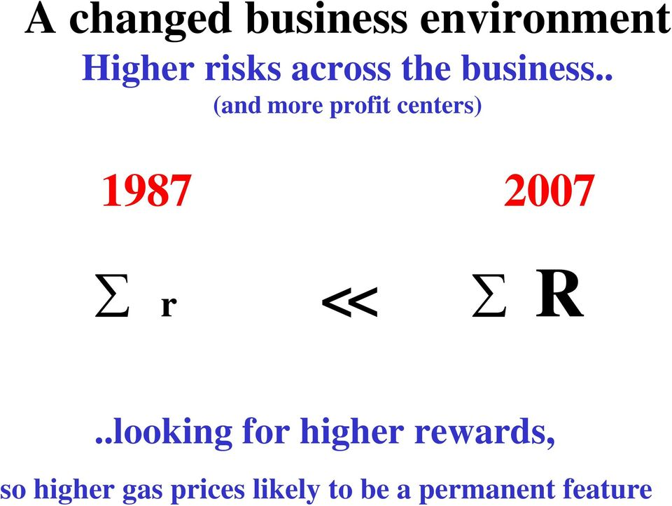 . (and more profit centers) 1987 2007 r < < R.